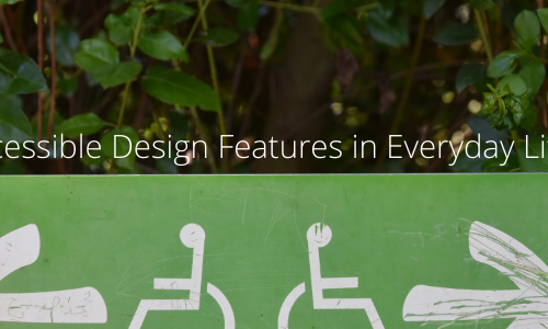 Accessible Design Features in Everyday Life